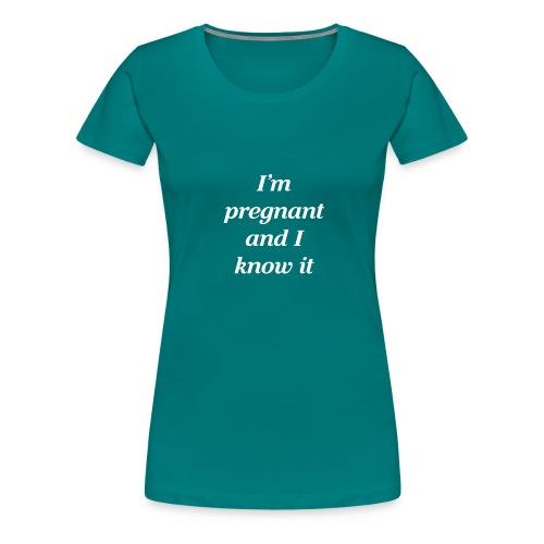 I'm pregnant and I know it - Frauen Premium T-Shirt