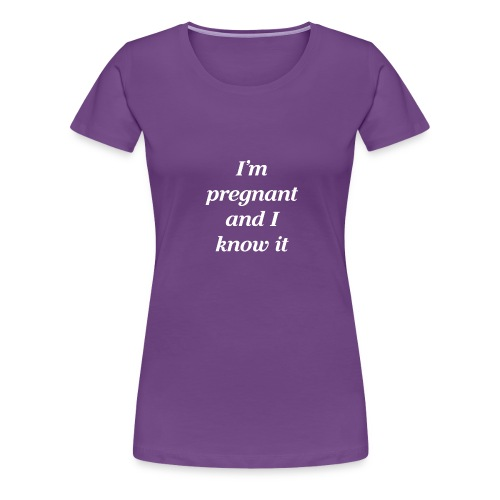 I'm pregnant and I know it - Frauen Premium T-Shirt