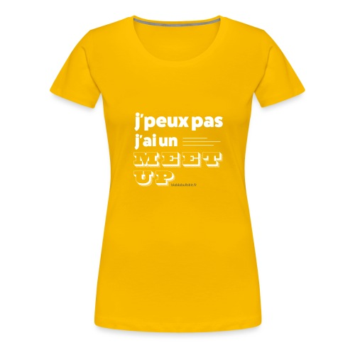 J'peux pas j'ai un meet-up - T-shirt Premium Femme