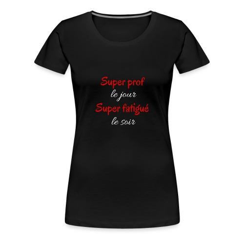 Super prof le jour super fatigue le soir 2 - T-shirt Premium Femme