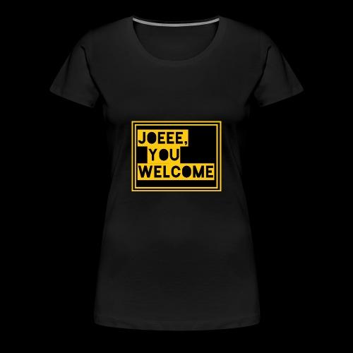 Joeee, you welcome - Vrouwen Premium T-shirt