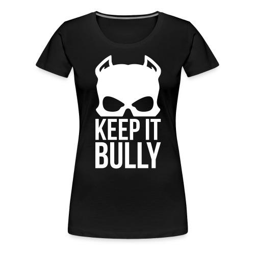 Keep It Bully - Women's Premium T-Shirt