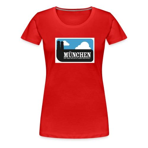 München ist das geilste Land der Welt - Frauen Premium T-Shirt
