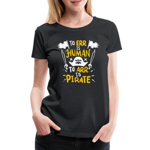 Irren ist menschlich, Arr ist Pirat - Frauen Premium T-Shirt