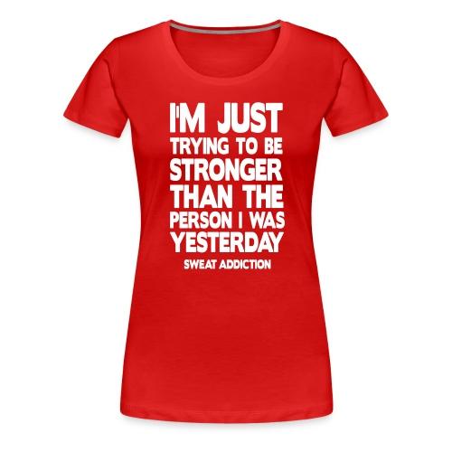 Stronger Than Yesterday - Naisten premium t-paita