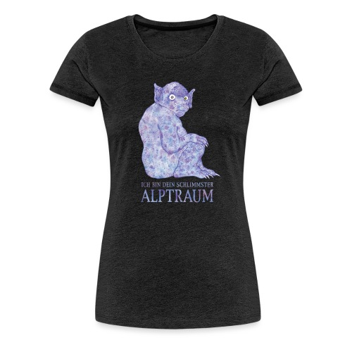 Ich bin Dein schlimmster Alptraum - Frauen Premium T-Shirt