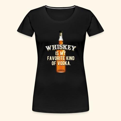 Whiskey Is My Favorite Kind Of Vodka TShirt Design - Frauen Premium T-Shirt