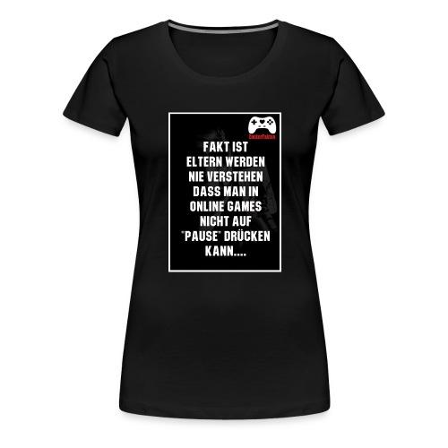 Fakt ist Eltern werden nie verstehen dass man in - Frauen Premium T-Shirt