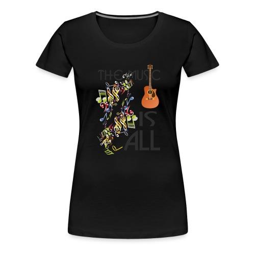 Musik ist Alles - Frauen Premium T-Shirt