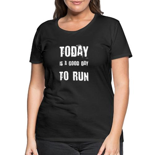 Today is a good day to RUN - Frauen Premium T-Shirt