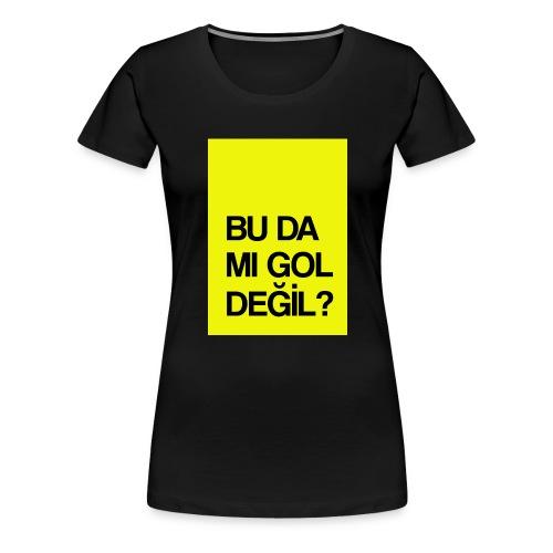 """""""Bu da mı gol değil?"""" / Film replikleri - Frauen Premium T-Shirt"""