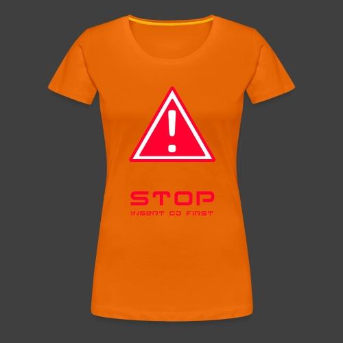 Stop insert cd first - Women's Premium T-Shirt