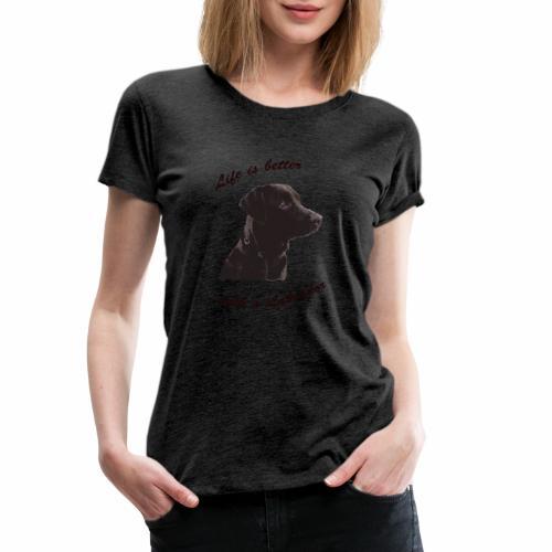Life is better with a Labrador - Frauen Premium T-Shirt