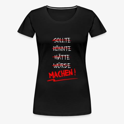 Sollte hätte würde? Machen ! - Frauen Premium T-Shirt