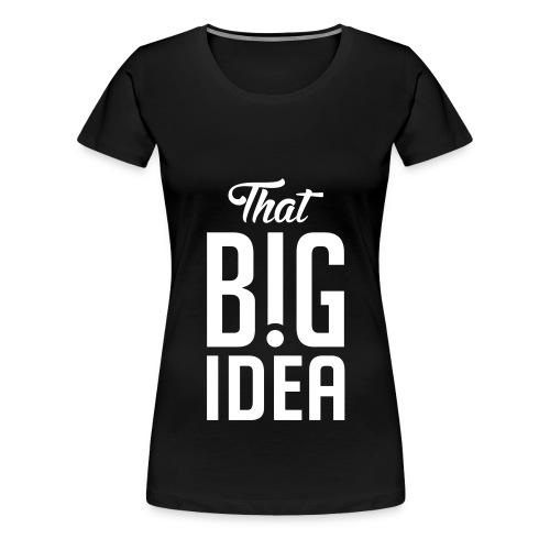 That Big Idea - Women's Premium T-Shirt