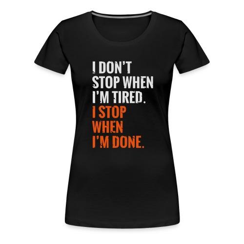I Dont Stop - Frauen Premium T-Shirt