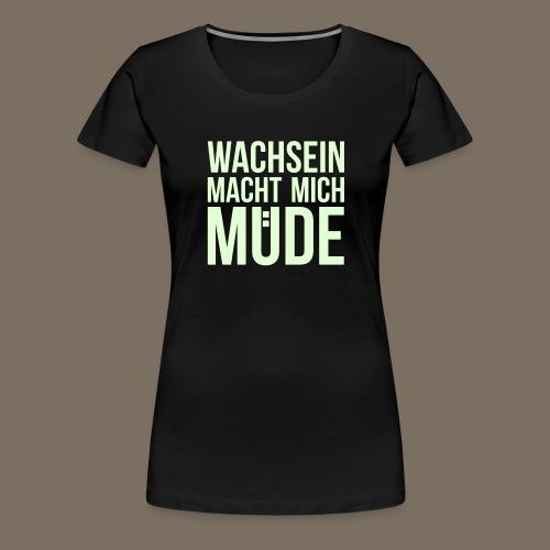 Wachsein macht mich müde - Frauen Premium T-Shirt