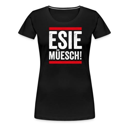 ESIE MÜESCH! - Frauen Premium T-Shirt