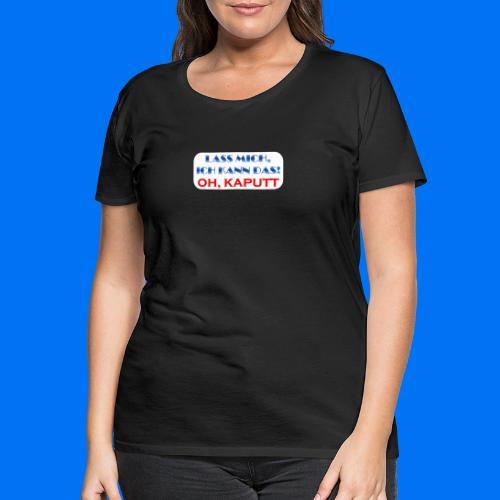 Lass mich, ich kann das - Frauen Premium T-Shirt