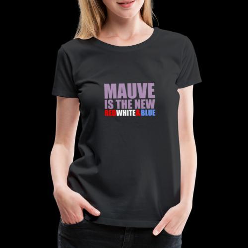 MAUVE IS THE NEW - Women's Premium T-Shirt