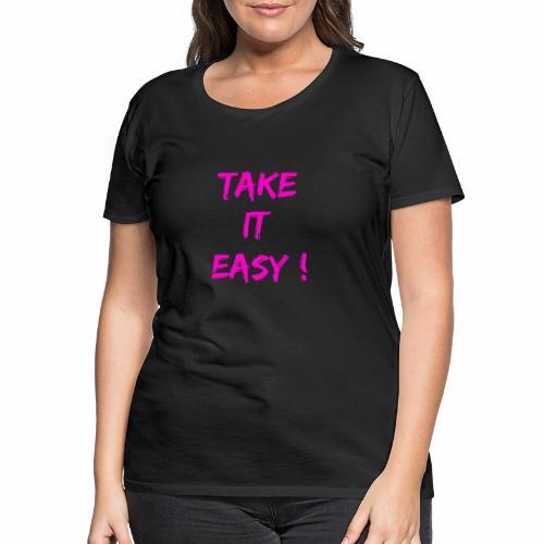 Take it easy ! - T-shirt Premium Femme