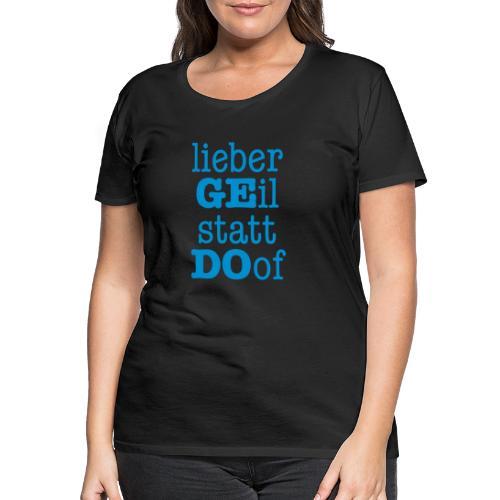 Lieber GE statt DO - Frauen Premium T-Shirt
