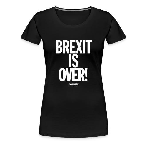 Brexit is Over - Women's Premium T-Shirt