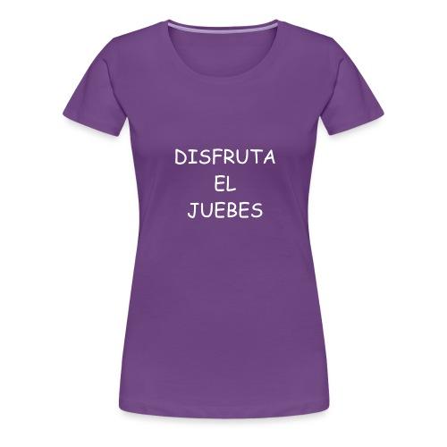 Disfruta el juebes! - Camiseta premium mujer