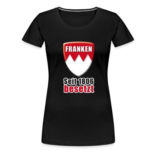 Franken - Seit 1806 besetzt! - Frauen Premium T-Shirt