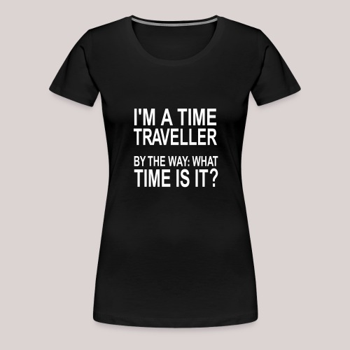 I'm a time traveller 2 - Frauen Premium T-Shirt