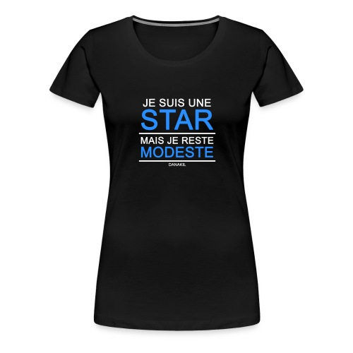 Je suis une star mais je reste modeste - T-shirt Premium Femme
