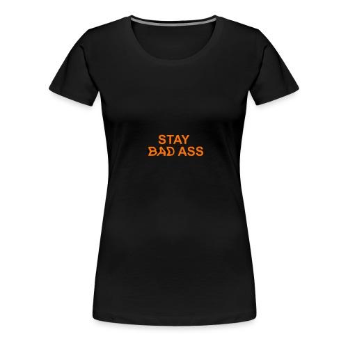 STAY BAD ASS - Camiseta premium mujer