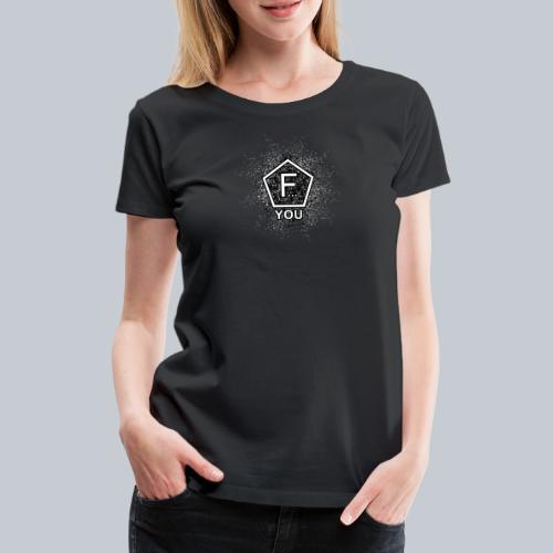 F... YOU - Frauen Premium T-Shirt