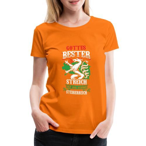 Gottes Bester Streich ist das schöne Steirerreich - Frauen Premium T-Shirt