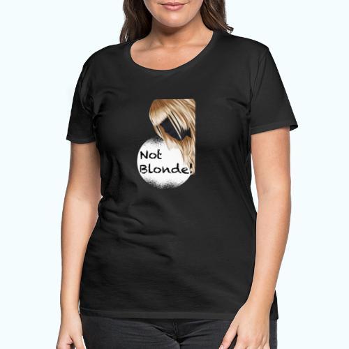 I'm not blond - Women's Premium T-Shirt