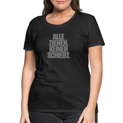 Alle ziehen keiner schiebt Kokain Speed Pepp Koks - Frauen Premium T-Shirt