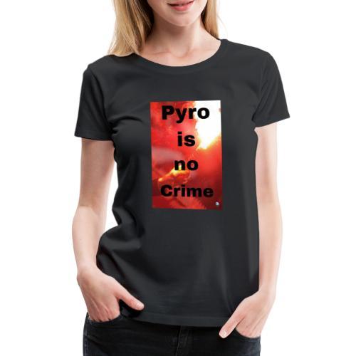 PyroIsNoCrime - Frauen Premium T-Shirt