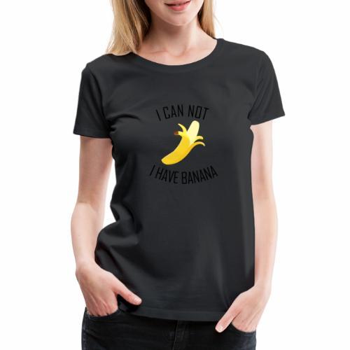 J'peux pas j'ai Banane - Version anglaise - T-shirt Premium Femme