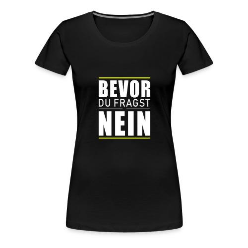 Bevor du fragst nein - Frauen Premium T-Shirt