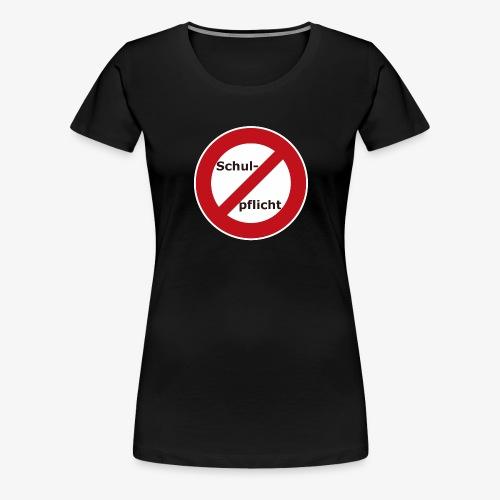 Schulpflicht abschaffen!! - Frauen Premium T-Shirt