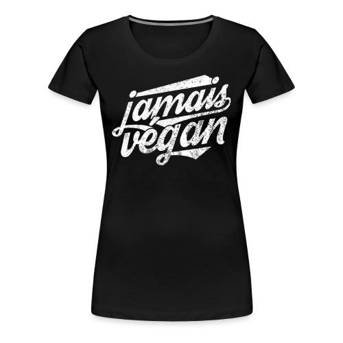 Jamais végan - T-shirt Premium Femme