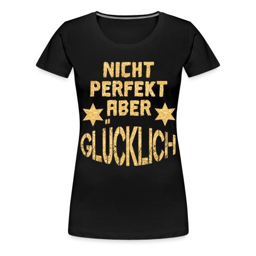 NICHT PERFEKT ABER GLÜCKLICH - Frauen Premium T-Shirt