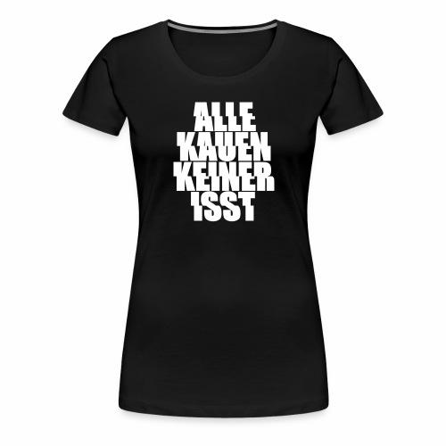alle kauen keiner isst Techno Rave Festival Spruch - Frauen Premium T-Shirt