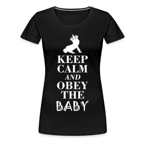 Obey the Baby gehorcht dem Baby... Tut es einfach! - Frauen Premium T-Shirt