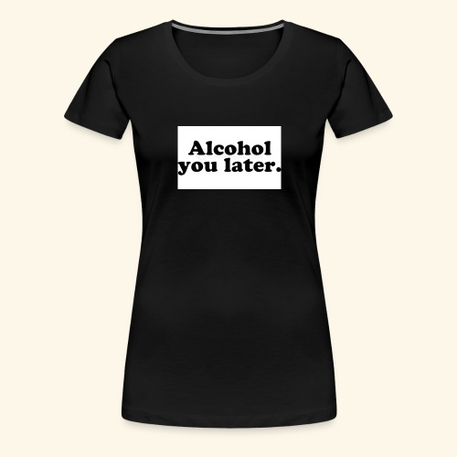 Alcool - T-shirt Premium Femme