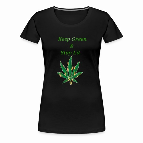Keep green And Stay lit - Women's Premium T-Shirt
