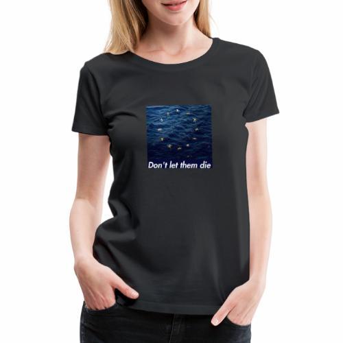 EU do not let them die! - Women's Premium T-Shirt