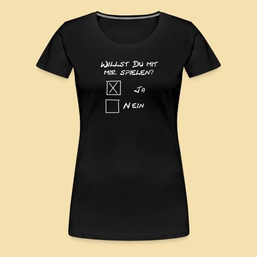 willst du mit mir spielen? - Frauen Premium T-Shirt