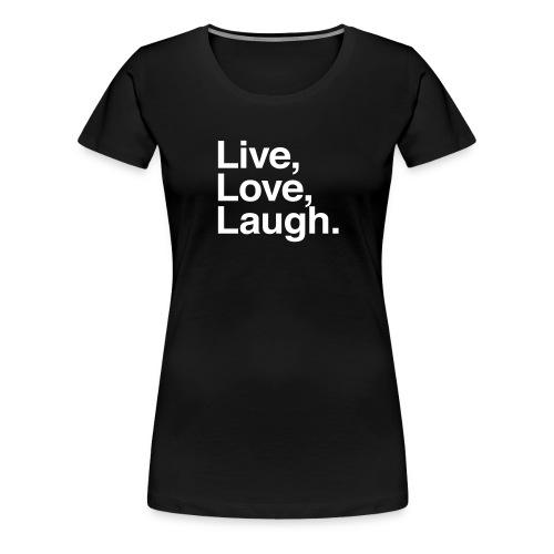 live love laugh - Women's Premium T-Shirt