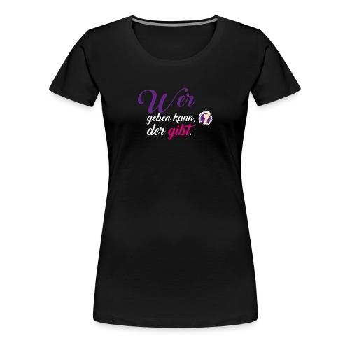 Wer geben kann, der gibt. - Frauen Premium T-Shirt